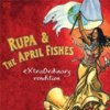 Extraordinary Rendition / Rupa and The April Fishes
