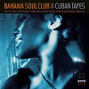 The Cuban Tapes / Bahama Soul Club