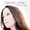 What You See / Deborah Jordan