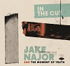 In The Cut / Jake Najor and The Moment of Truth